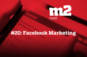 M2CAST #20 - Facebook Marketing