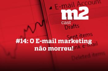 M2CAST #14 - O e-mail marketing não morreu