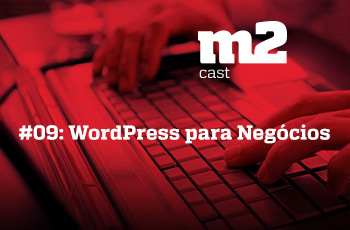 M2CAST #9 - WordPress para negócios