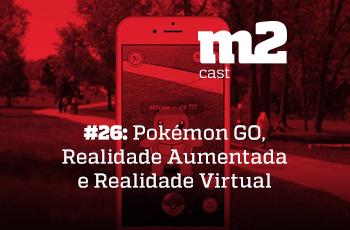 m2cast-26-pokémon-go-realidade-aumentada-e-realidade-virtual