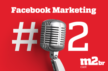 m2brcast-02-facebook-marketing-grupo-m2br-conteudo