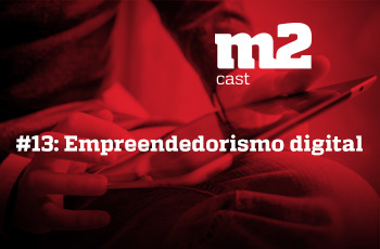 M2CAST #13 - Empreendedorismo digital
